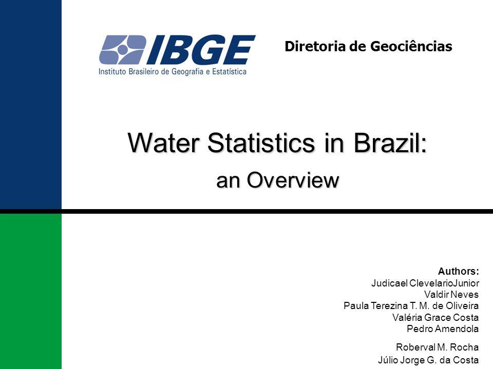 Water Statistics in Brazil: Diretoria de Geociências Authors: Judicael ClevelarioJunior Valdir Neves Paula Terezina T.