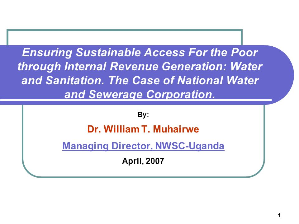 1 Ensuring Sustainable Access For the Poor through Internal Revenue Generation: Water and Sanitation.