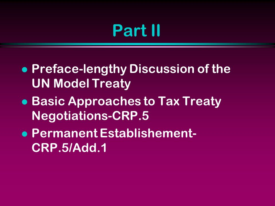 Part II l Preface-lengthy Discussion of the UN Model Treaty l Basic Approaches to Tax Treaty Negotiations-CRP.5 l Permanent Establishement- CRP.5/Add.1