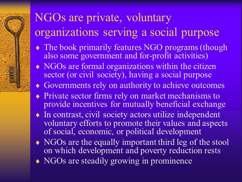 NGOs are private, voluntary organizations serving a social purpose The book primarily features NGO programs (though also some government and for-profi