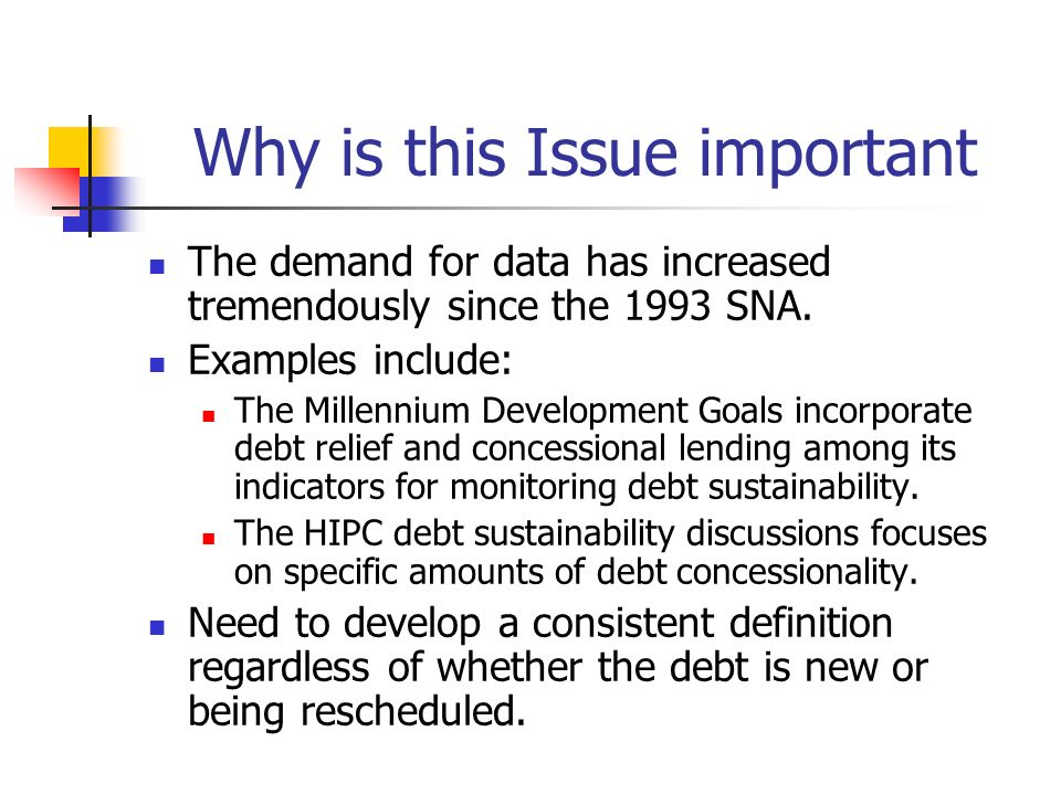 Why is this Issue important The demand for data has increased tremendously since the 1993 SNA. Examples include: The Millennium Development Goals inco