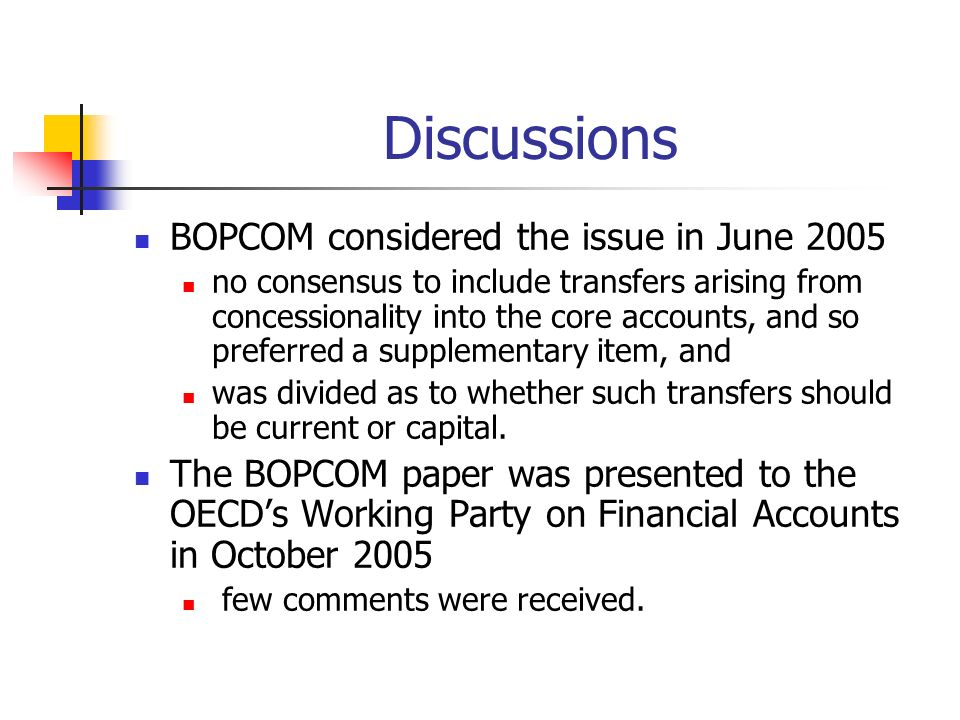 Discussions BOPCOM considered the issue in June 2005 no consensus to include transfers arising from concessionality into the core accounts, and so pre