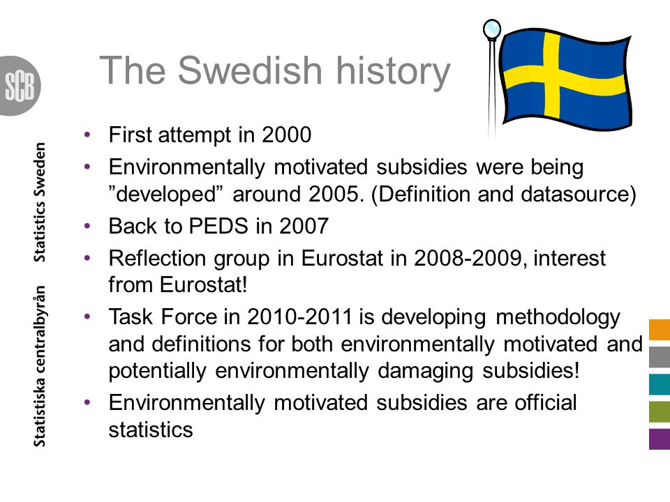 The Swedish history First attempt in 2000 Environmentally motivated subsidies were being developed around 2005.