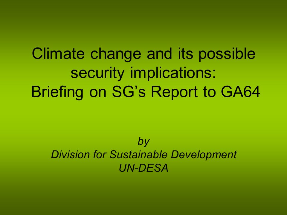 Climate change and its possible security implications: Briefing on SGs Report to GA64 by Division for Sustainable Development UN-DESA