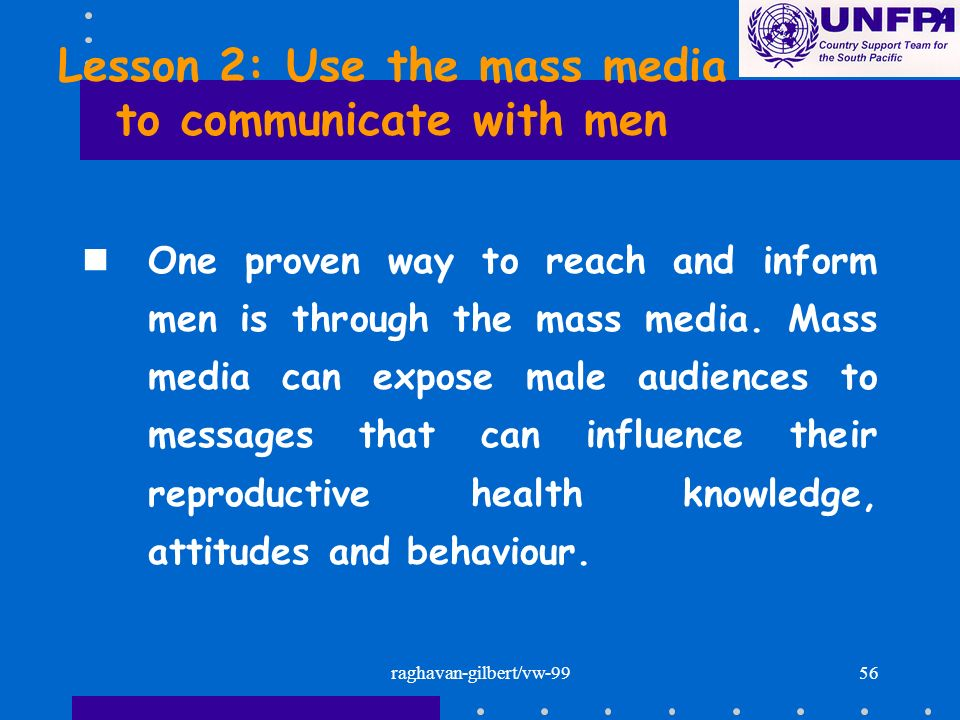 raghavan-gilbert/vw-9956 Lesson 2: Use the mass media to communicate with men nOne proven way to reach and inform men is through the mass media. Mass