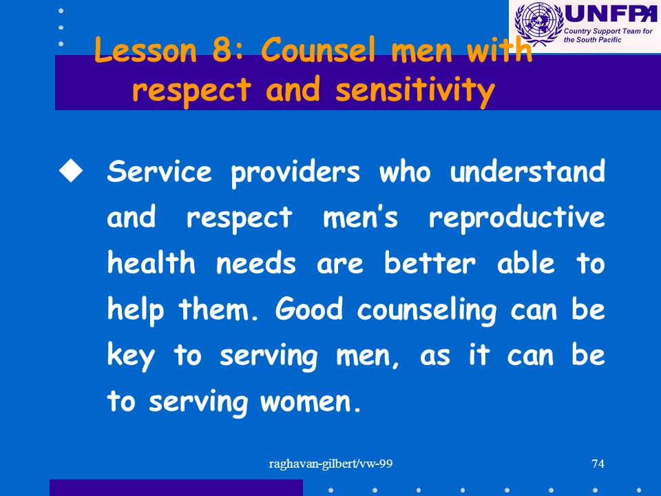 raghavan-gilbert/vw-9974 Lesson 8: Counsel men with respect and sensitivity uService providers who understand and respect mens reproductive health nee