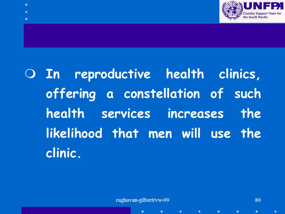 raghavan-gilbert/vw-9980 mIn reproductive health clinics, offering a constellation of such health services increases the likelihood that men will use