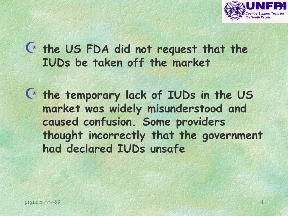 prgilbert/vw-994 Z the US FDA did not request that the IUDs be taken off the market Z the temporary lack of IUDs in the US market was widely misunders