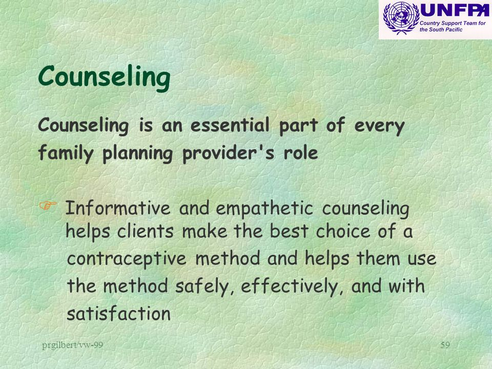 prgilbert/vw-9959 Counseling Counseling is an essential part of every family planning provider's role F Informative and empathetic counseling helps cl