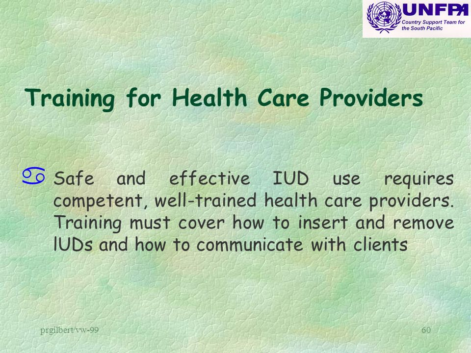 prgilbert/vw-9960 Training for Health Care Providers a Safe and effective IUD use requires competent, well-trained health care providers. Training mus