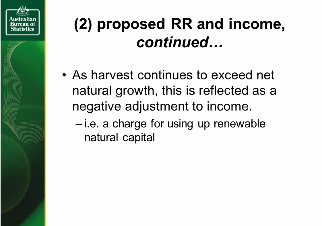 (2) proposed RR and income, continued… As harvest continues to exceed net natural growth, this is reflected as a negative adjustment to income.