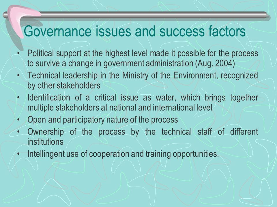 Governance issues and success factors Political support at the highest level made it possible for the process to survive a change in government administration (Aug.