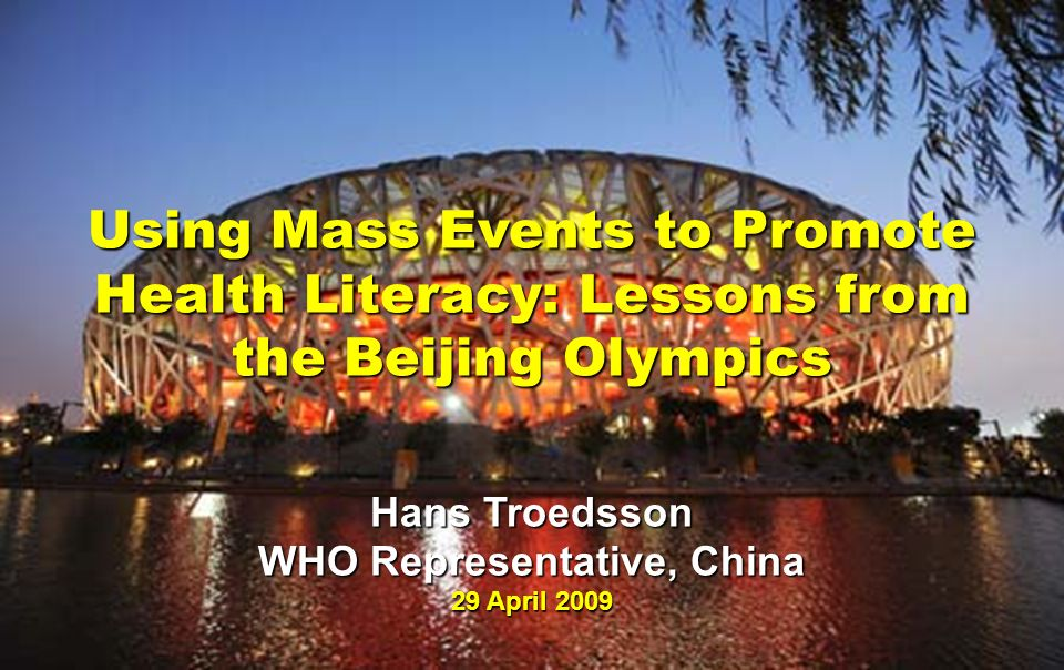 Meeting of Technical Support Group 10 February 2009 Using Mass Events to Promote Health Literacy: Lessons from the Beijing Olympics Hans Troedsson WHO Representative, China 29 April 2009