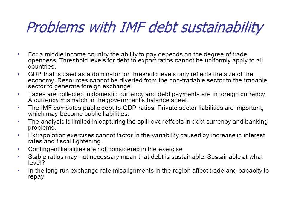 Problems with IMF debt sustainability For a middle income country the ability to pay depends on the degree of trade openness. Threshold levels for deb
