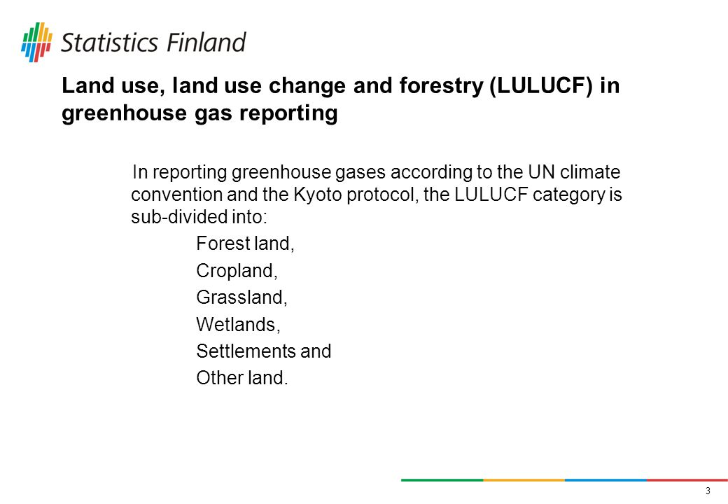 3 Land use, land use change and forestry (LULUCF) in greenhouse gas reporting In reporting greenhouse gases according to the UN climate convention and the Kyoto protocol, the LULUCF category is sub-divided into: Forest land, Cropland, Grassland, Wetlands, Settlements and Other land.