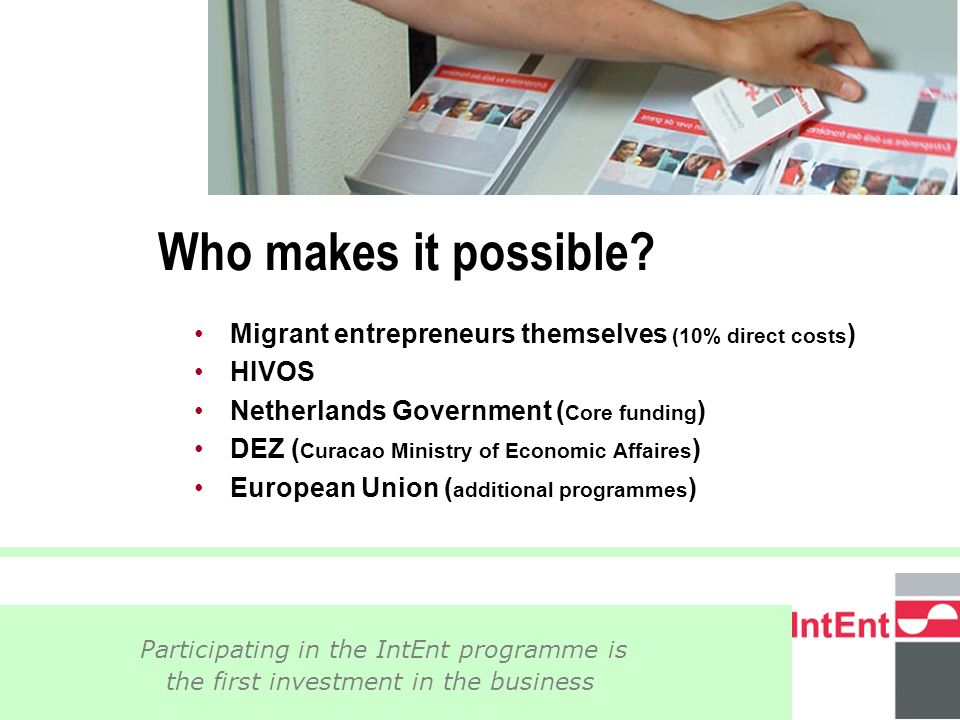 © 2005 IntEnt 5 Participating in the IntEnt programme is the first investment in the business Who makes it possible.