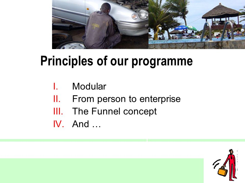 © 2005 IntEnt 7 I.Modular II.From person to enterprise III.The Funnel concept IV.And … Principles of our programme