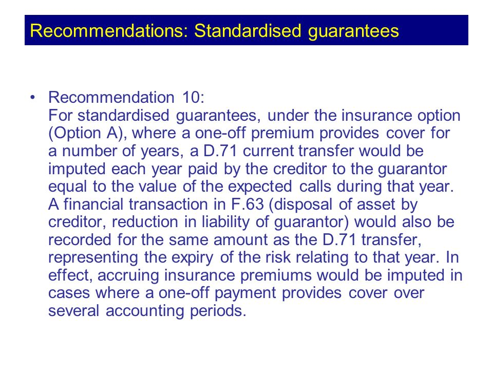 Recommendation 10: For standardised guarantees, under the insurance option (Option A), where a one-off premium provides cover for a number of years, a