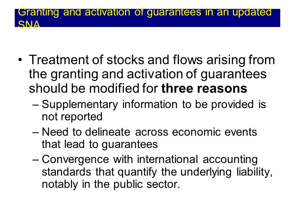 Treatment of stocks and flows arising from the granting and activation of guarantees should be modified for three reasons –Supplementary information t