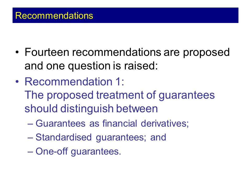 Recommendation 2: Guarantees that meet the definition of financial derivatives should be treated as financial derivatives.