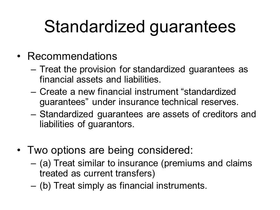 Standardized guarantees The output of guarantor, property income, and balance sheet positions are same in both options.