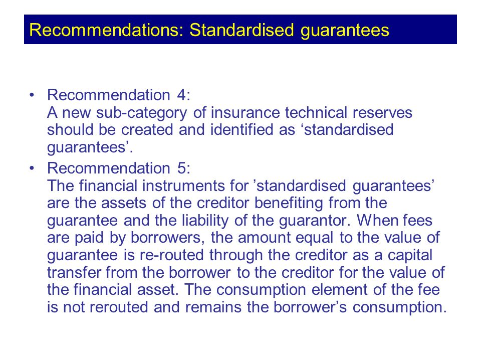 Recommendation 4: A new sub-category of insurance technical reserves should be created and identified as standardised guarantees. Recommendation 5: Th