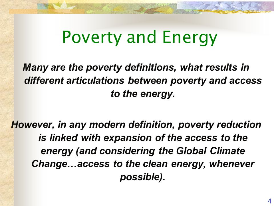 4 Poverty and Energy Many are the poverty definitions, what results in different articulations between poverty and access to the energy.