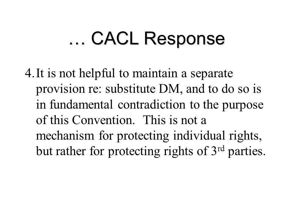 … CACL Response 4.It is not helpful to maintain a separate provision re: substitute DM, and to do so is in fundamental contradiction to the purpose of