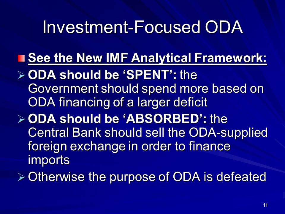 11 Investment-Focused ODA See the New IMF Analytical Framework: ODA should be SPENT: the Government should spend more based on ODA financing of a larger deficit ODA should be SPENT: the Government should spend more based on ODA financing of a larger deficit ODA should be ABSORBED: the Central Bank should sell the ODA-supplied foreign exchange in order to finance imports ODA should be ABSORBED: the Central Bank should sell the ODA-supplied foreign exchange in order to finance imports Otherwise the purpose of ODA is defeated Otherwise the purpose of ODA is defeated