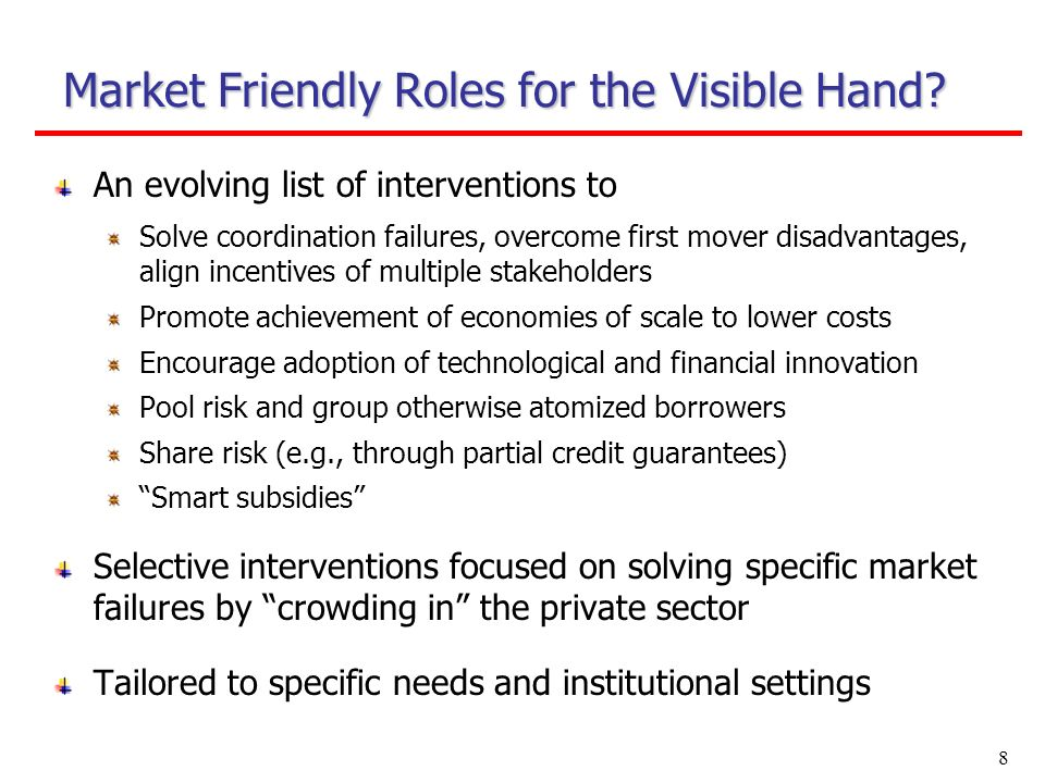 8 Market Friendly Roles for the Visible Hand? An evolving list of interventions to Solve coordination failures, overcome first mover disadvantages, al