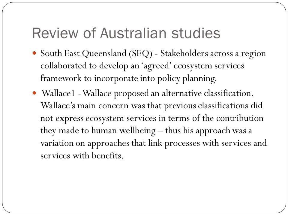 Review of Australian studies South East Queensland (SEQ) - Stakeholders across a region collaborated to develop an agreed ecosystem services framework to incorporate into policy planning.