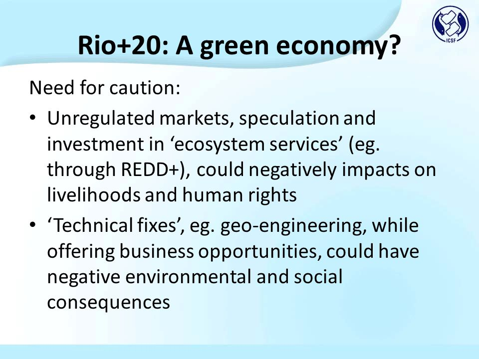 Rio+20: A green economy? Need for caution: Unregulated markets, speculation and investment in ecosystem services (eg. through REDD+), could negatively