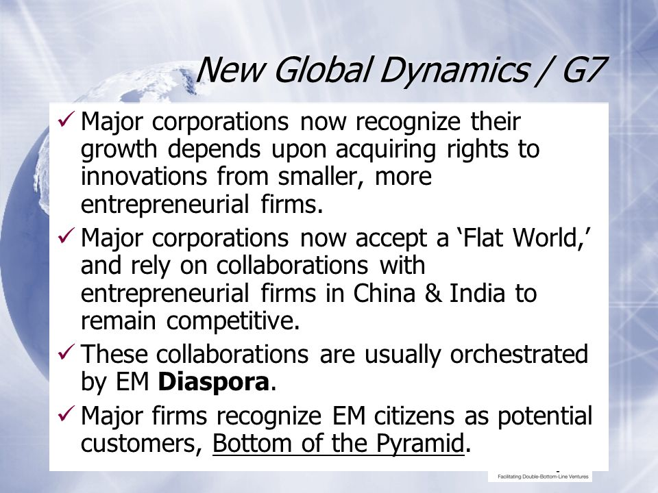 New Global Dynamics / G7 Major corporations now recognize their growth depends upon acquiring rights to innovations from smaller, more entrepreneurial firms.