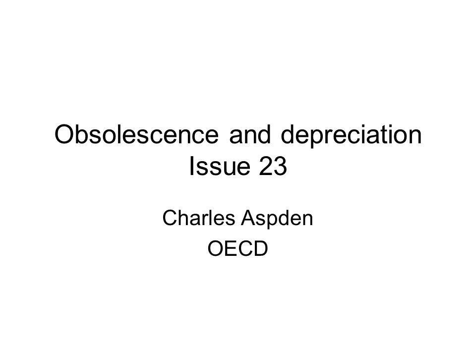 Obsolescence and depreciation Issue 23 Charles Aspden OECD