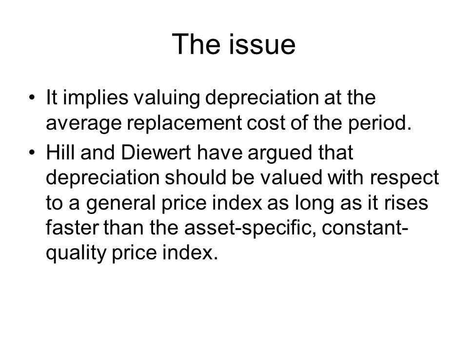 The issue It implies valuing depreciation at the average replacement cost of the period.