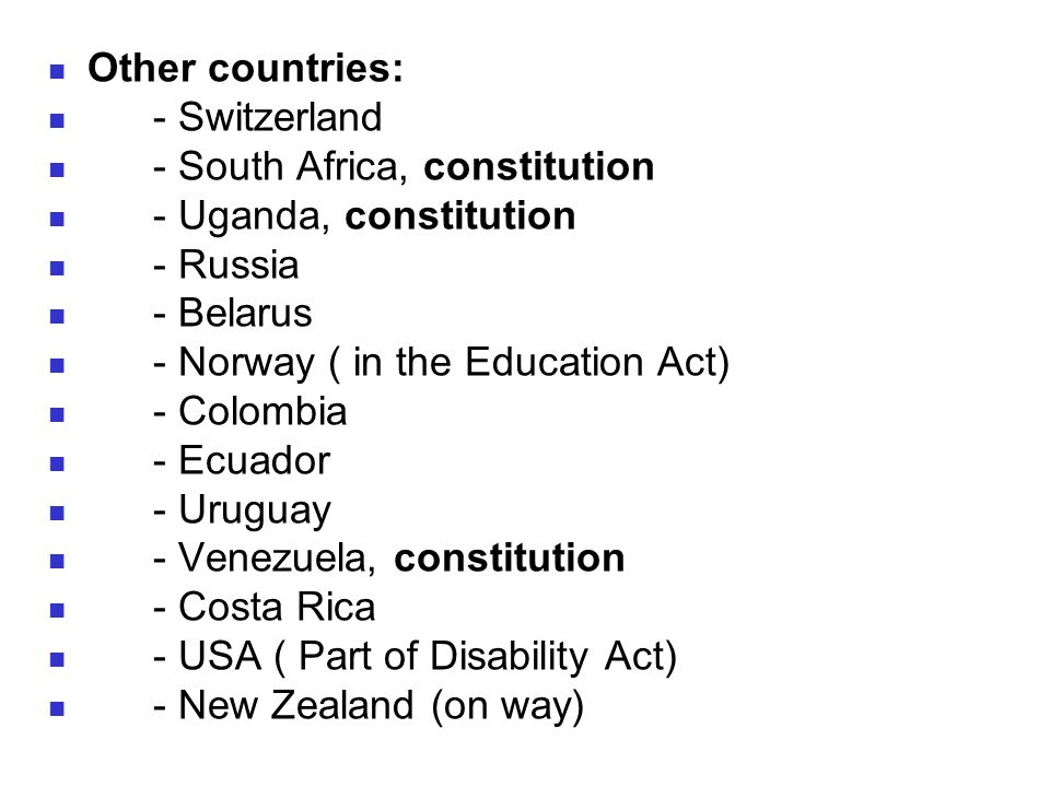 Other countries: - Switzerland - South Africa, constitution - Uganda, constitution - Russia - Belarus - Norway ( in the Education Act) - Colombia - Ec