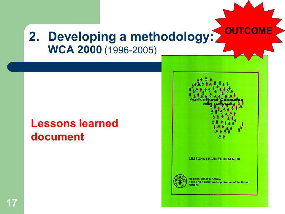 17 2.Developing a methodology: WCA 2000 (1996-2005) Lessons learned document OUTCOME