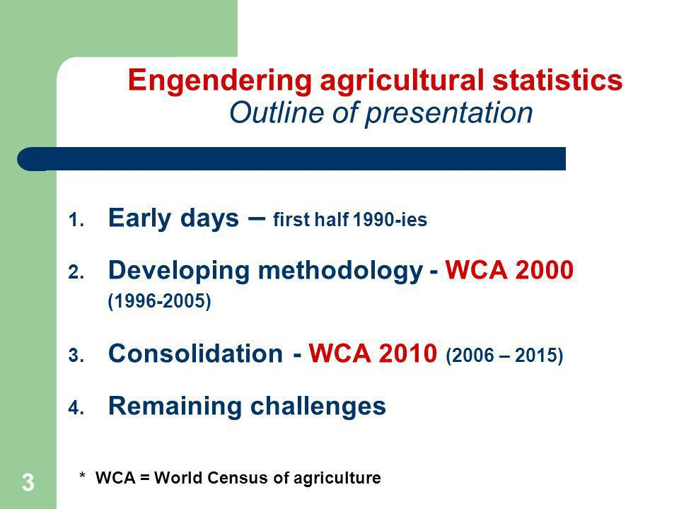 3 Engendering agricultural statistics Outline of presentation 1.