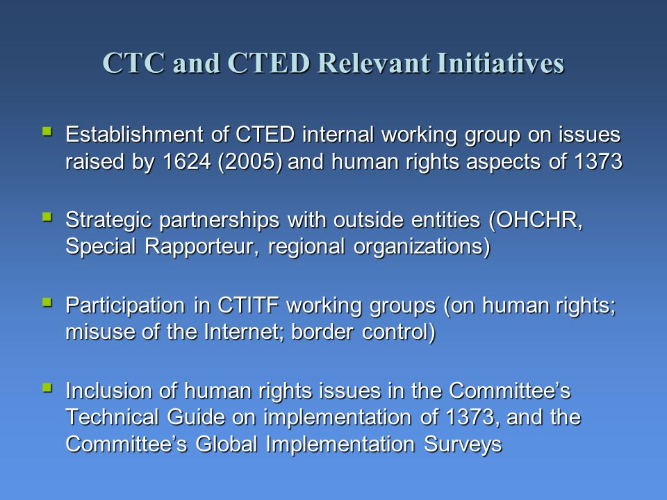 CTC and CTED Relevant Initiatives Establishment of CTED internal working group on issues raised by 1624 (2005) and human rights aspects of 1373 Establ