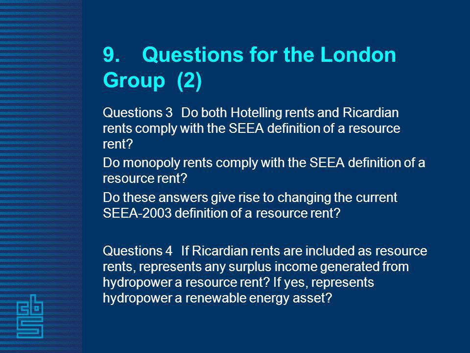 9.Questions for the London Group (2) Questions 3Do both Hotelling rents and Ricardian rents comply with the SEEA definition of a resource rent? Do mon