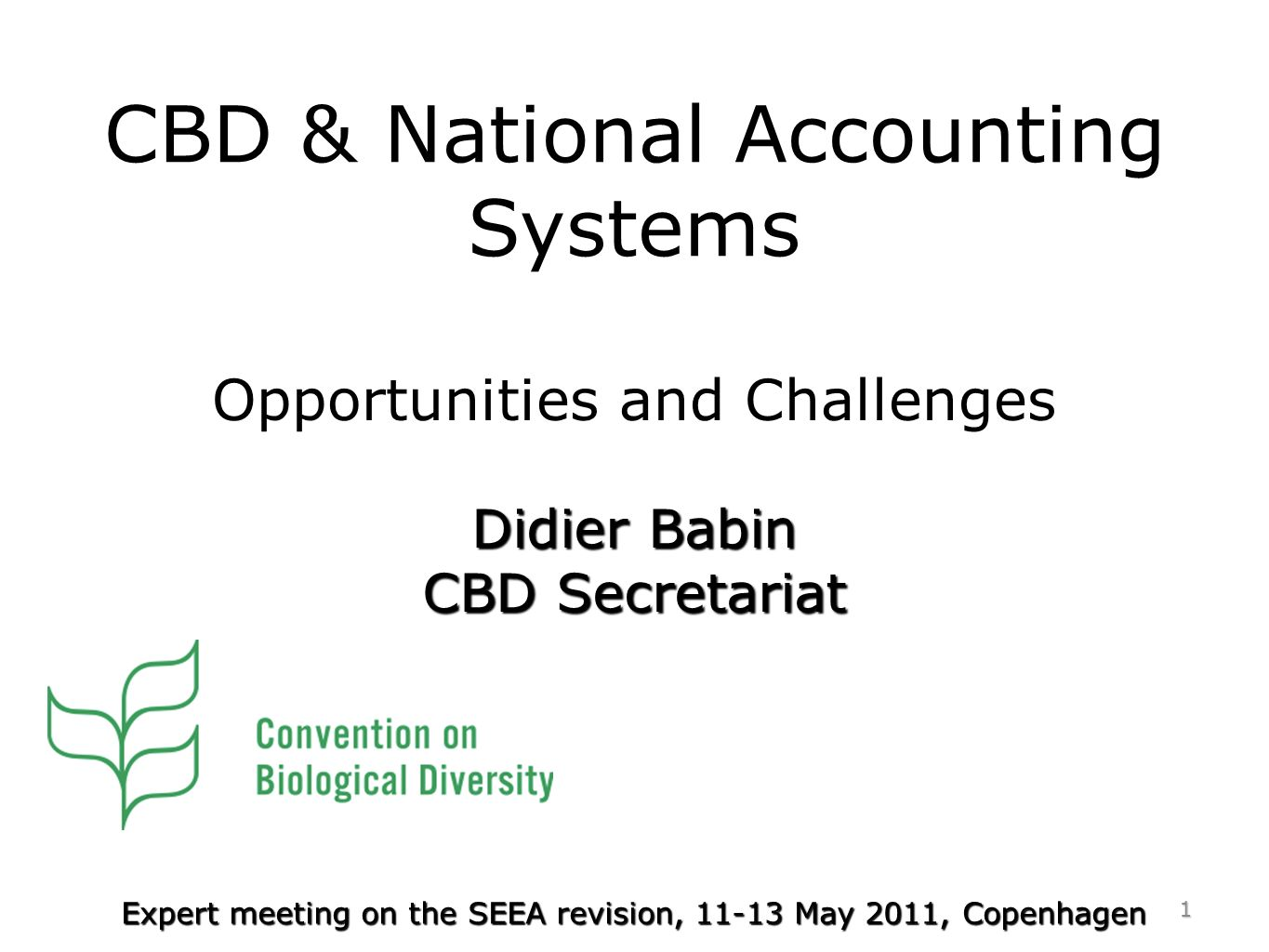CBD & National Accounting Systems Opportunities and Challenges 1 Expert meeting on the SEEA revision, 11-13 May 2011, Copenhagen Didier Babin CBD Secr