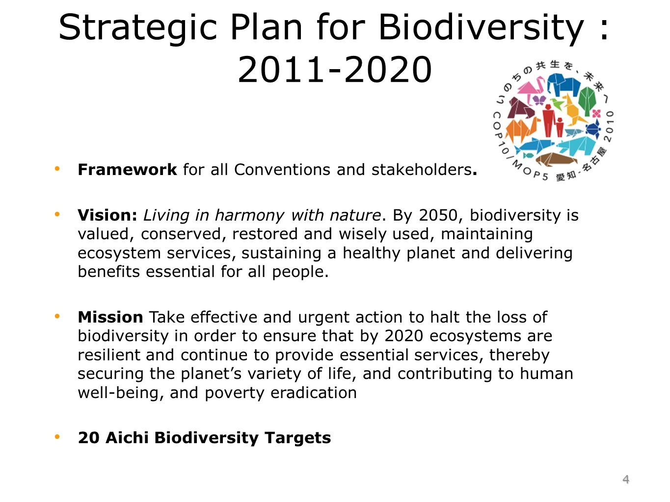 Strategic Plan for Biodiversity : 2011-2020 Framework for all Conventions and stakeholders. Vision: Living in harmony with nature. By 2050, biodiversi