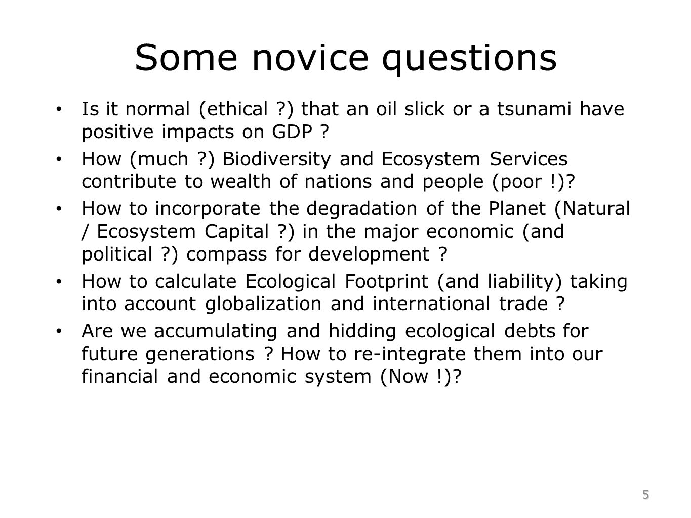 Some novice questions Is it normal (ethical ) that an oil slick or a tsunami have positive impacts on GDP .