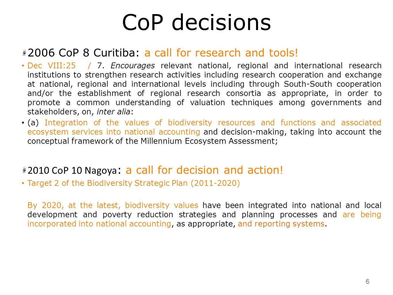 CoP decisions 2006 CoP 8 Curitiba: a call for research and tools.