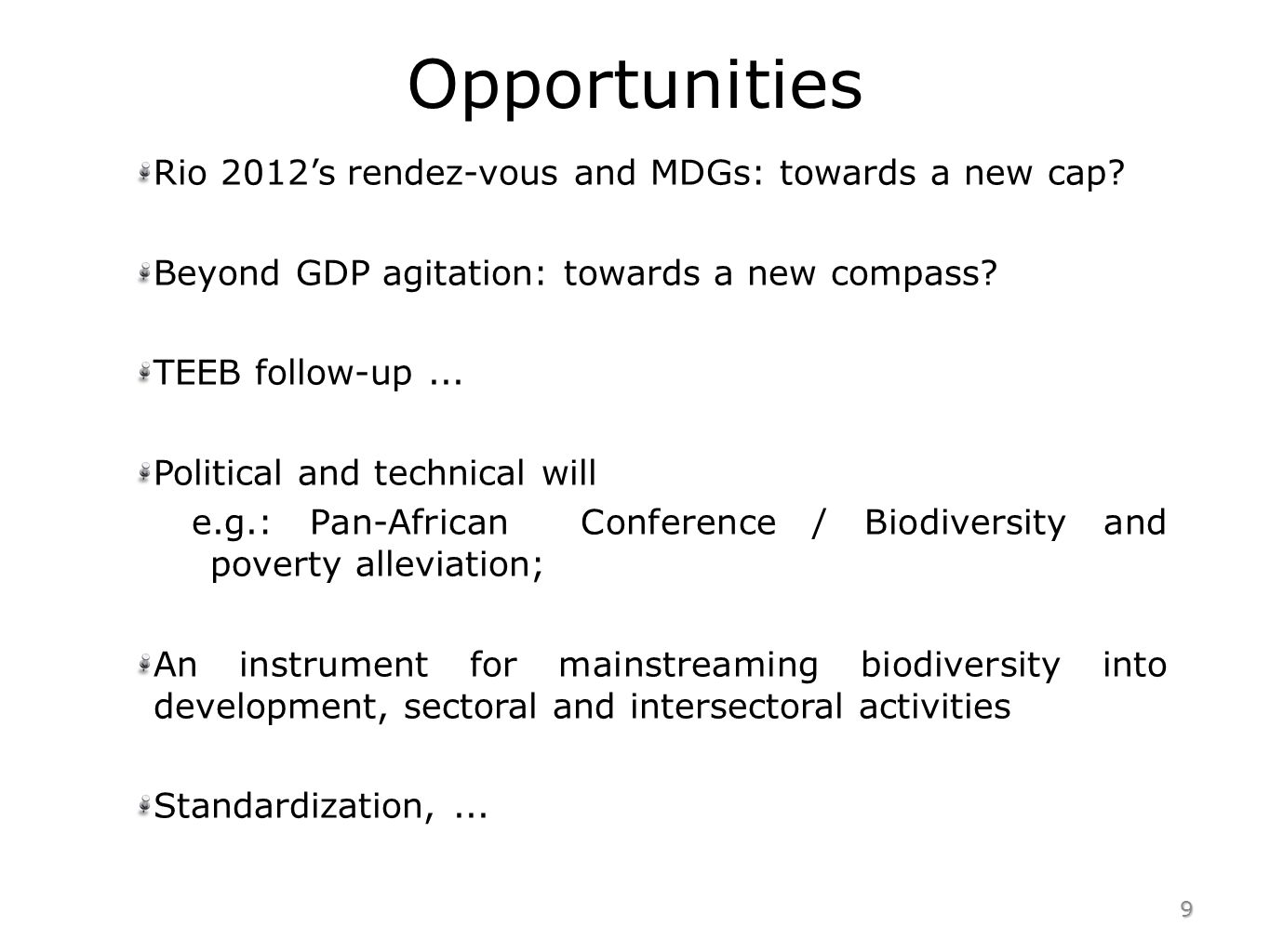 Opportunities Rio 2012s rendez-vous and MDGs: towards a new cap? Beyond GDP agitation: towards a new compass? TEEB follow-up... Political and technica