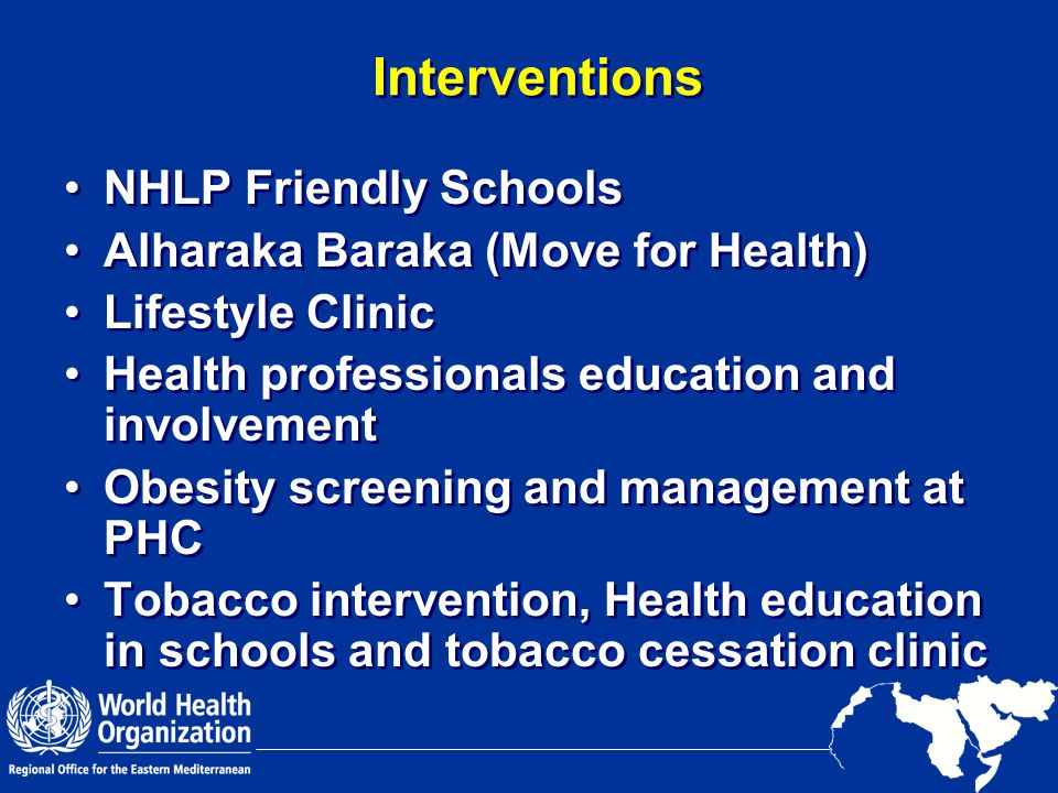 Interventions NHLP Friendly Schools Alharaka Baraka (Move for Health) Lifestyle Clinic Health professionals education and involvement Obesity screenin