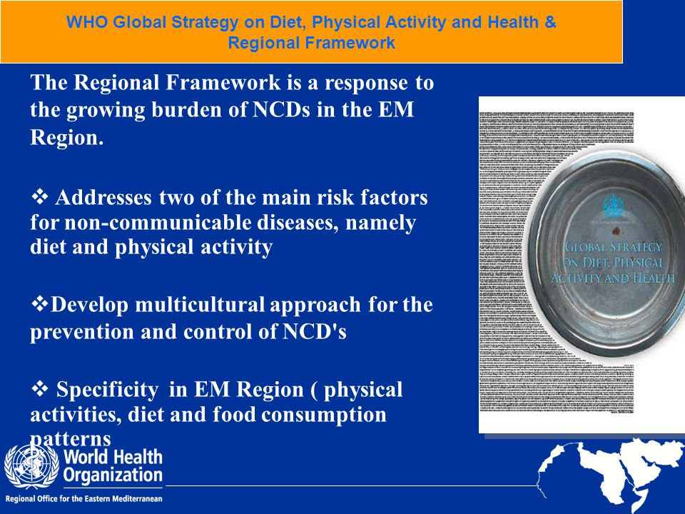 The Regional Framework is a response to the growing burden of NCDs in the EM Region. Addresses two of the main risk factors for non-communicable disea