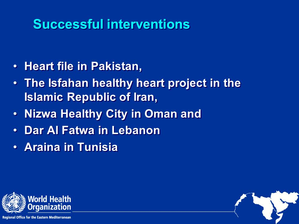 Successful interventions Heart file in Pakistan, The Isfahan healthy heart project in the Islamic Republic of Iran, Nizwa Healthy City in Oman and Dar