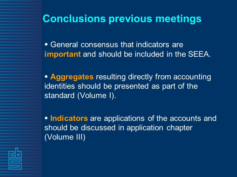 Conclusions previous meetings General consensus that indicators are important and should be included in the SEEA.
