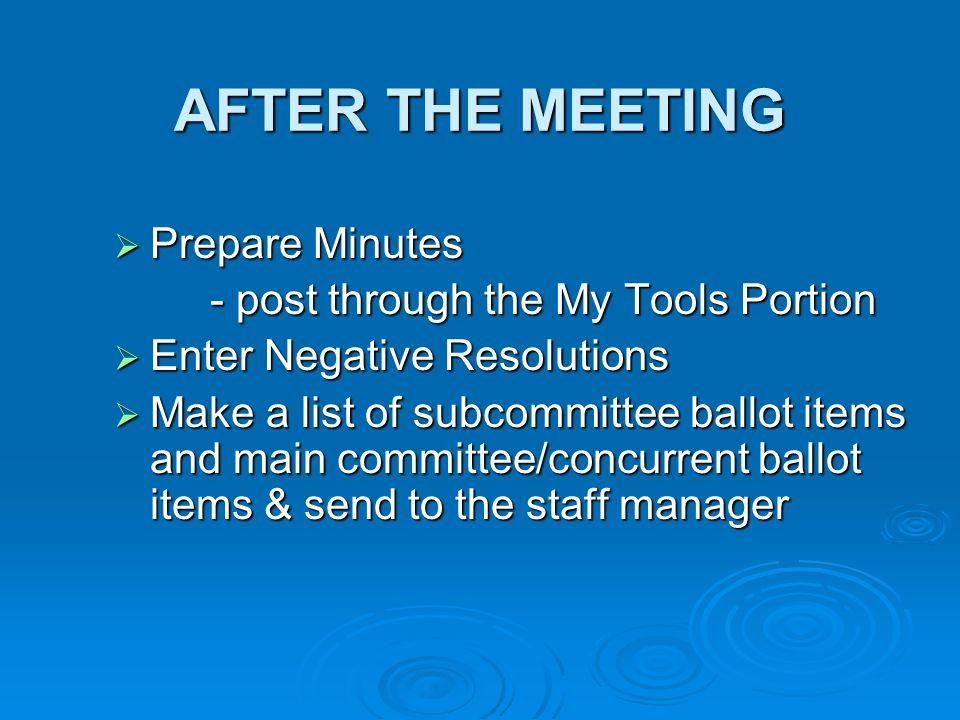 AFTER THE MEETING Prepare Minutes Prepare Minutes - post through the My Tools Portion Enter Negative Resolutions Enter Negative Resolutions Make a lis